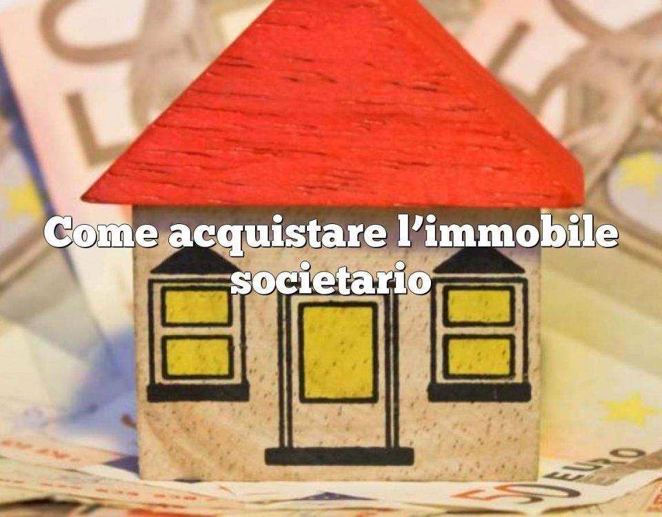 Come acquistare l'immobile societario