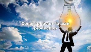 Come applicare la lean production