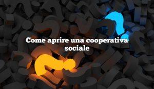 Come aprire una cooperativa sociale
