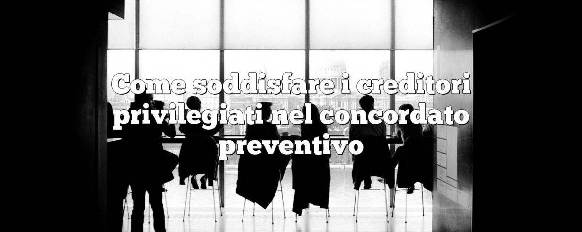 Come soddisfare i creditori privilegiati nel concordato preventivo
