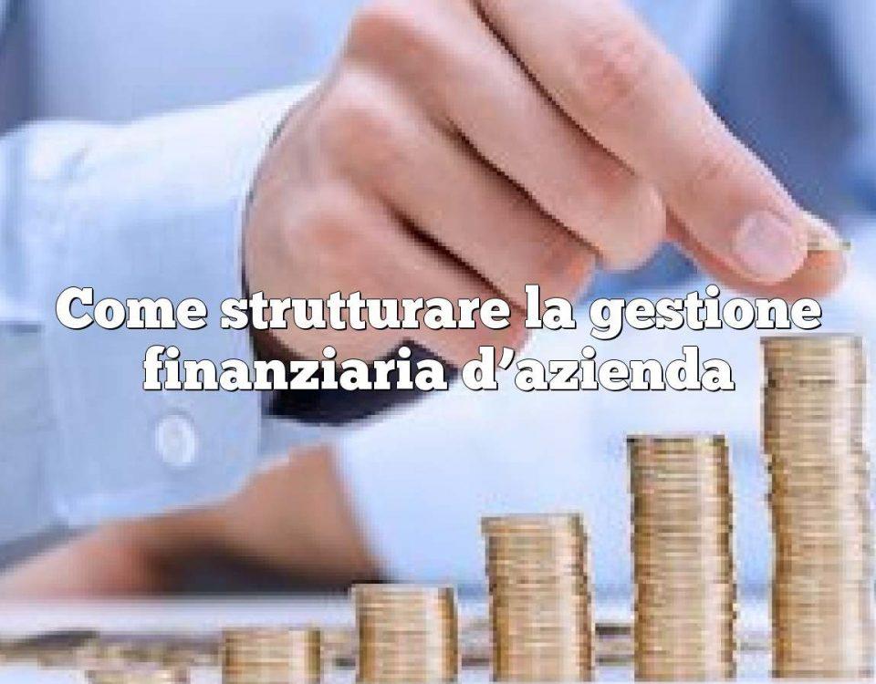 Come strutturare la gestione finanziaria d'azienda