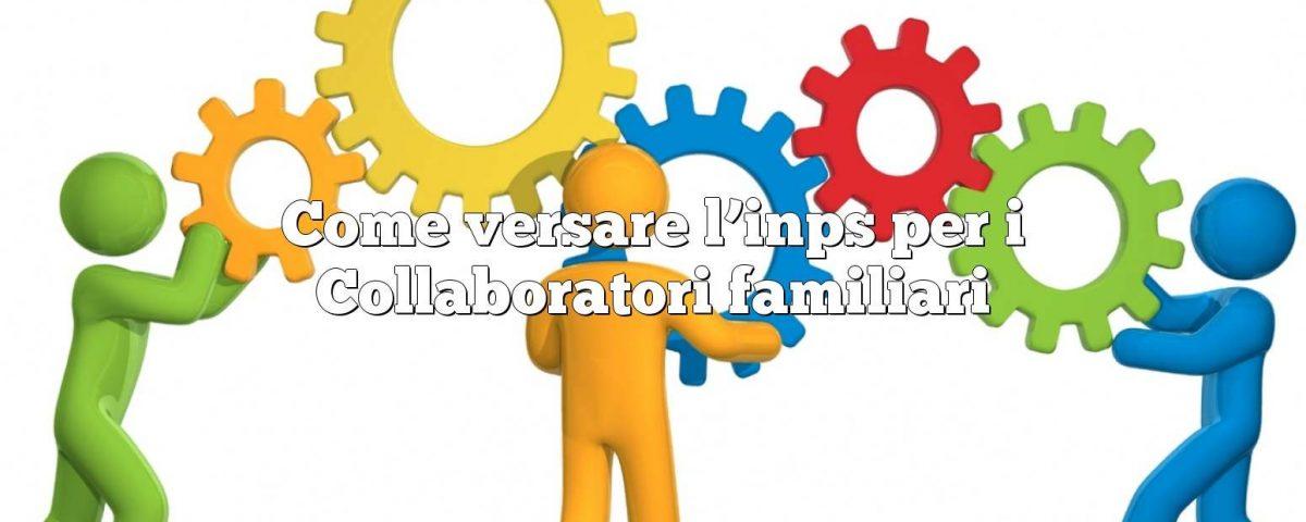 Come versare l'inps per i Collaboratori familiari