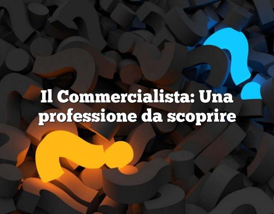 Il Commercialista: Una professione da scoprire