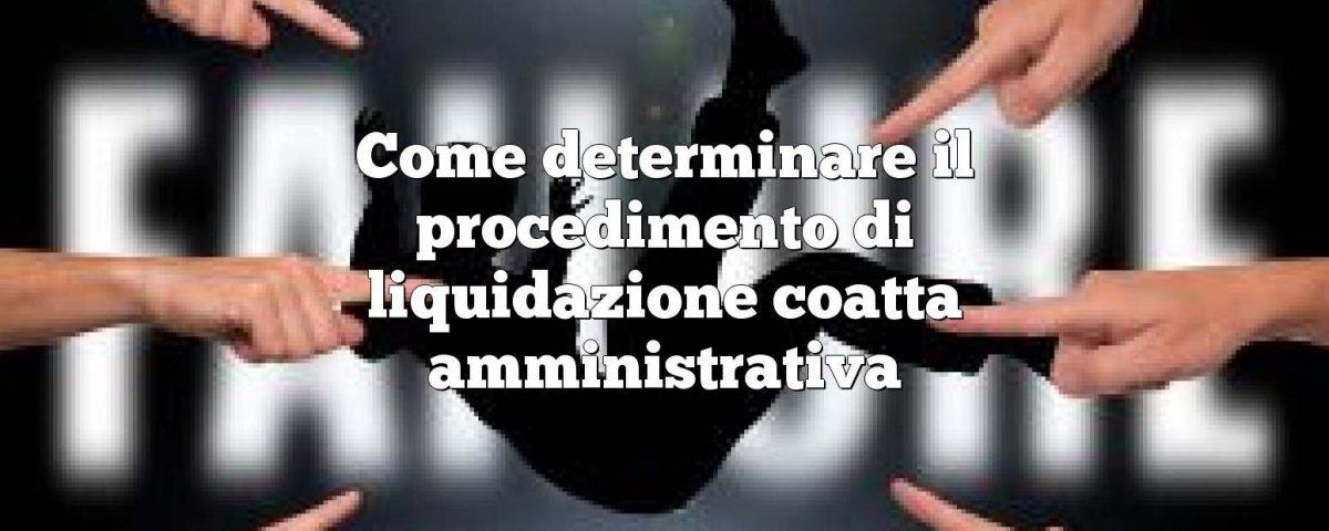 Come  determinare  il procedimento di liquidazione coatta amministrativa