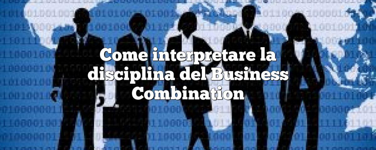 Come interpretare la disciplina del Business Combination