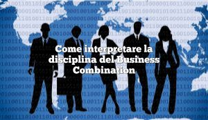 Come interpretare la disciplina del Business Combination