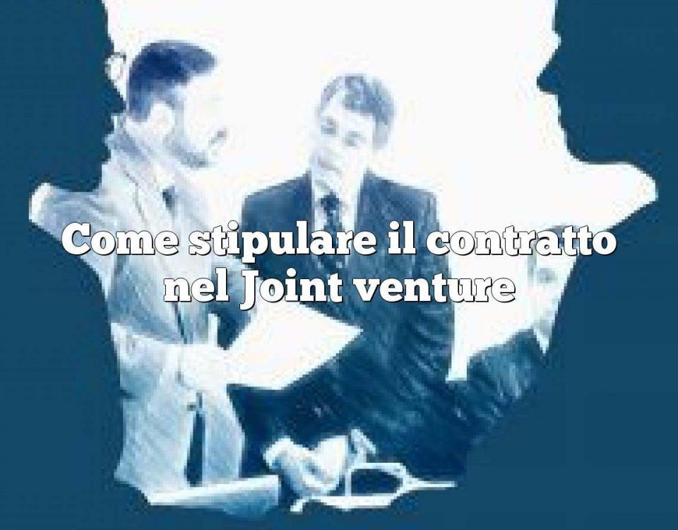 Come stipulare il contratto nel Joint venture