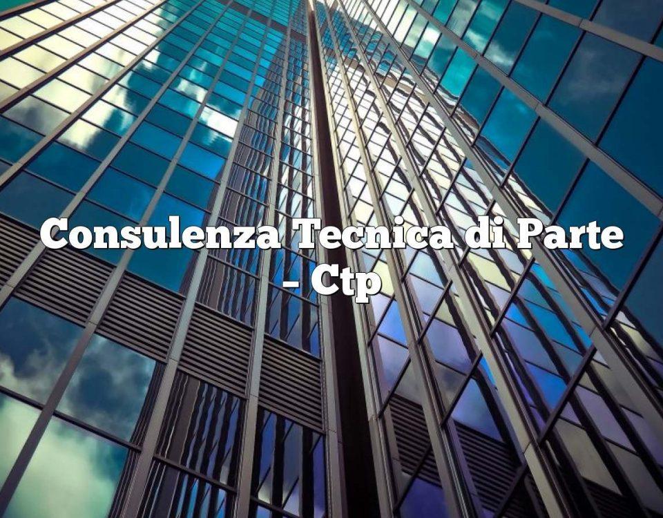 Consulenza Tecnica di Parte – Ctp