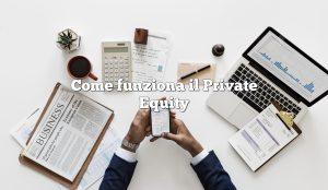 Come funziona il Private Equity