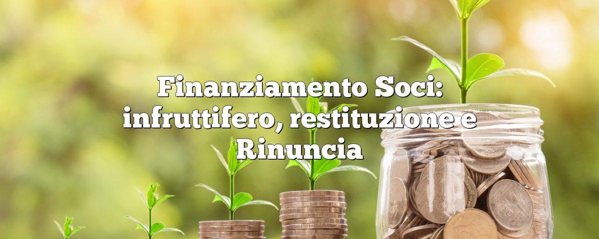 Finanziamento Soci: infruttifero, restituzione e Rinuncia