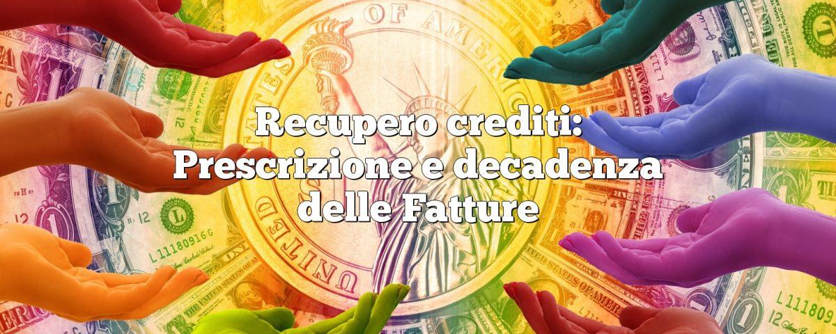 Recupero crediti: Prescrizione e decadenza delle Fatture