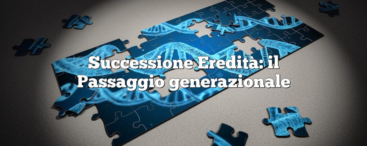 Successione Eredità: il Passaggio generazionale