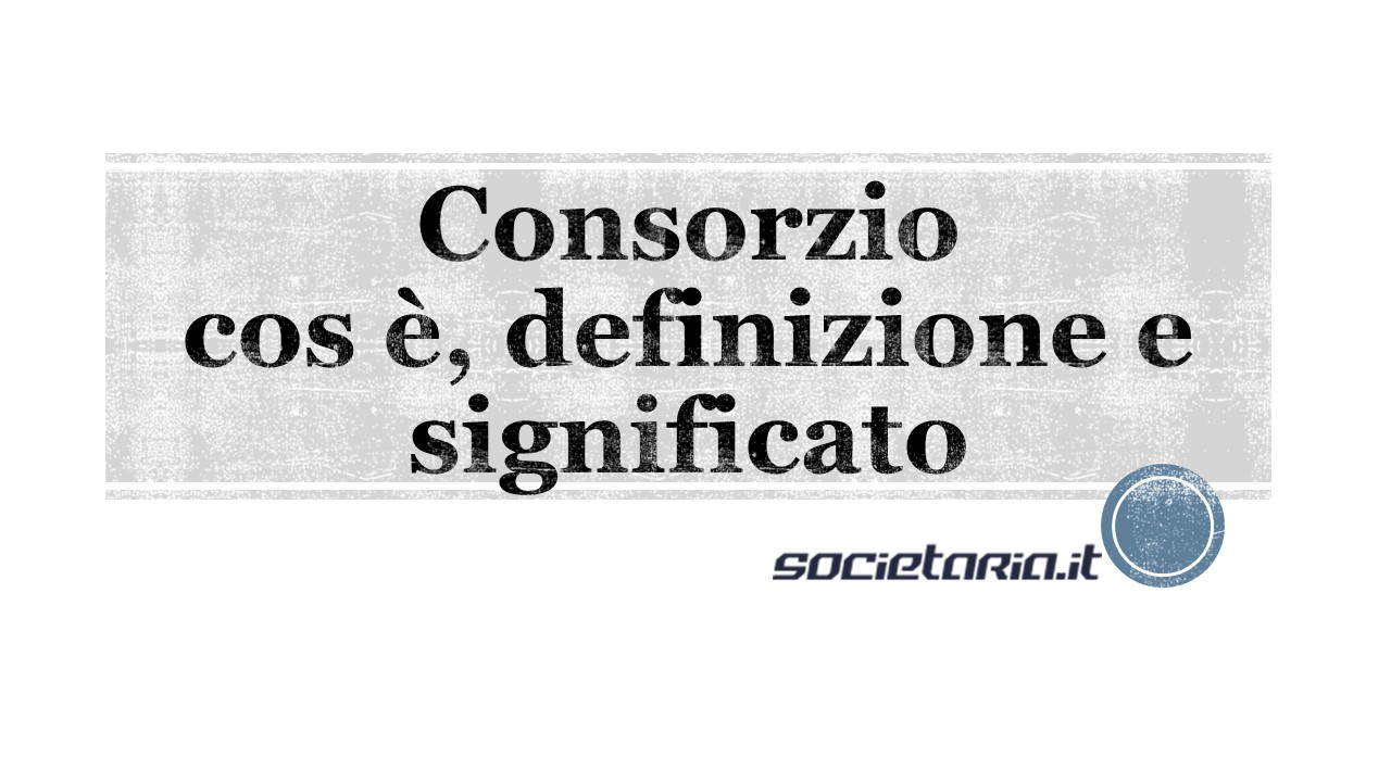 Consorzio - cos è, definizione e significato