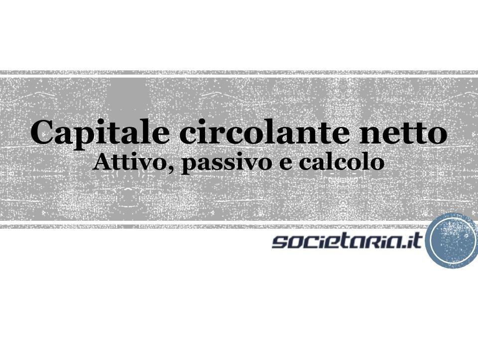 Capitale circolante netto - Attivo, passivo e calcolo