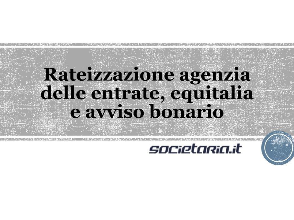 Rateizzazione agenzia delle entrate, equitalia e avviso bonario